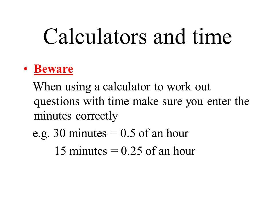 Calculators and time Beware