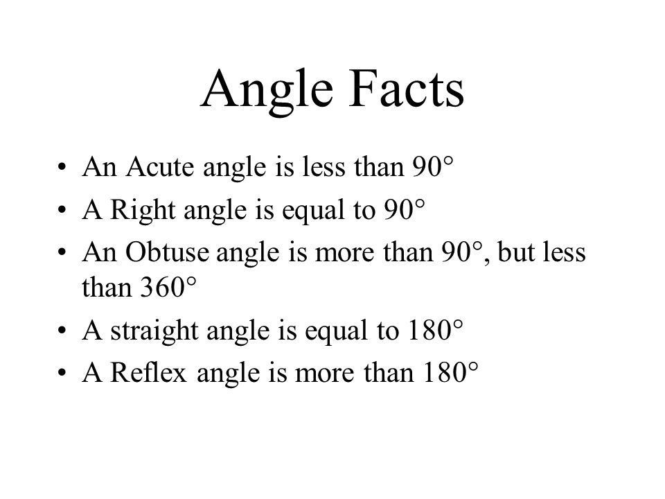 Angle Facts An Acute angle is less than 90°