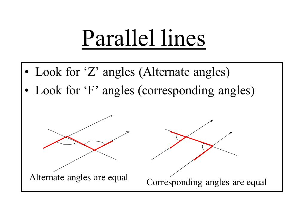 Parallel lines Look for 'Z' angles (Alternate angles)