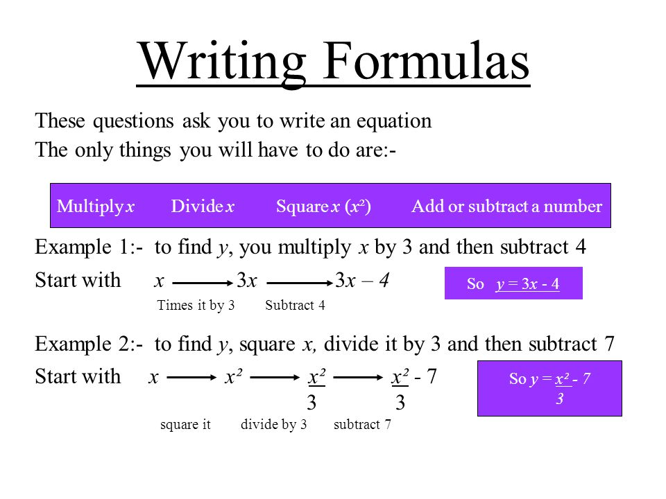 Writing Formulas These questions ask you to write an equation