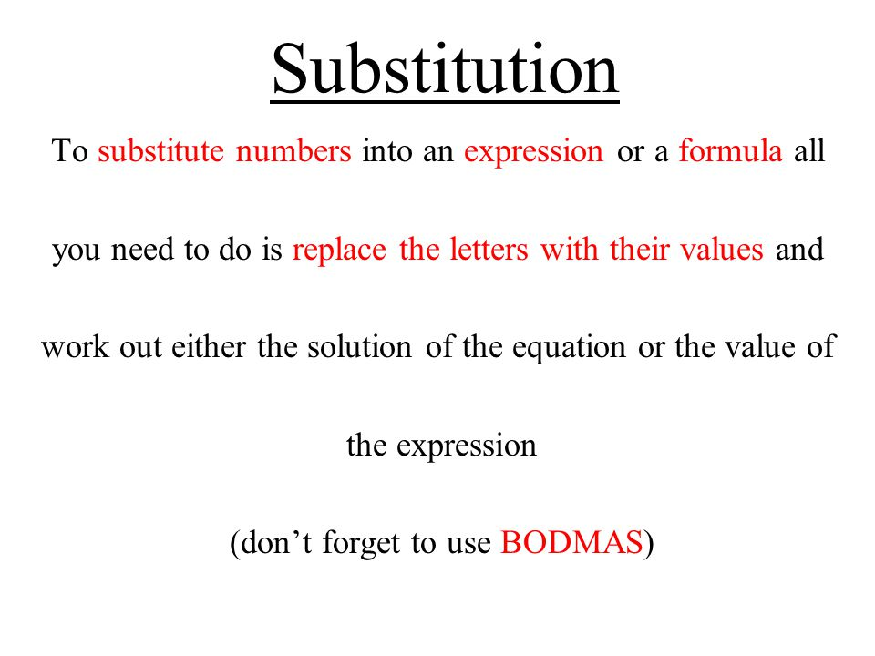 Substitution To substitute numbers into an expression or a formula all