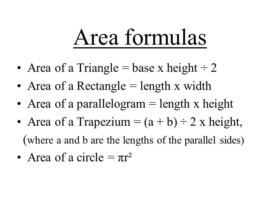 Area formulas Area of a Triangle = base x height ÷ 2