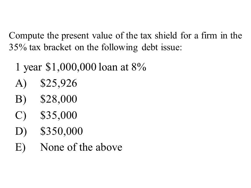 1 year $1,000,000 loan at 8% A) $25,926 B) $28,000 C) $35,000