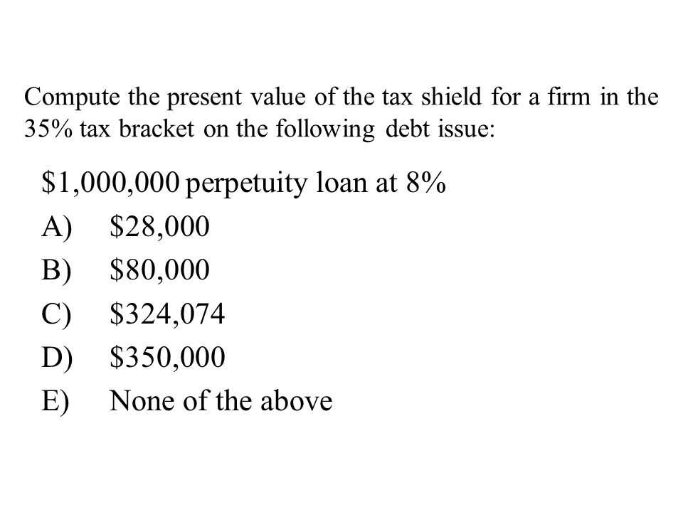 $1,000,000 perpetuity loan at 8% A) $28,000 B) $80,000 C) $324,074
