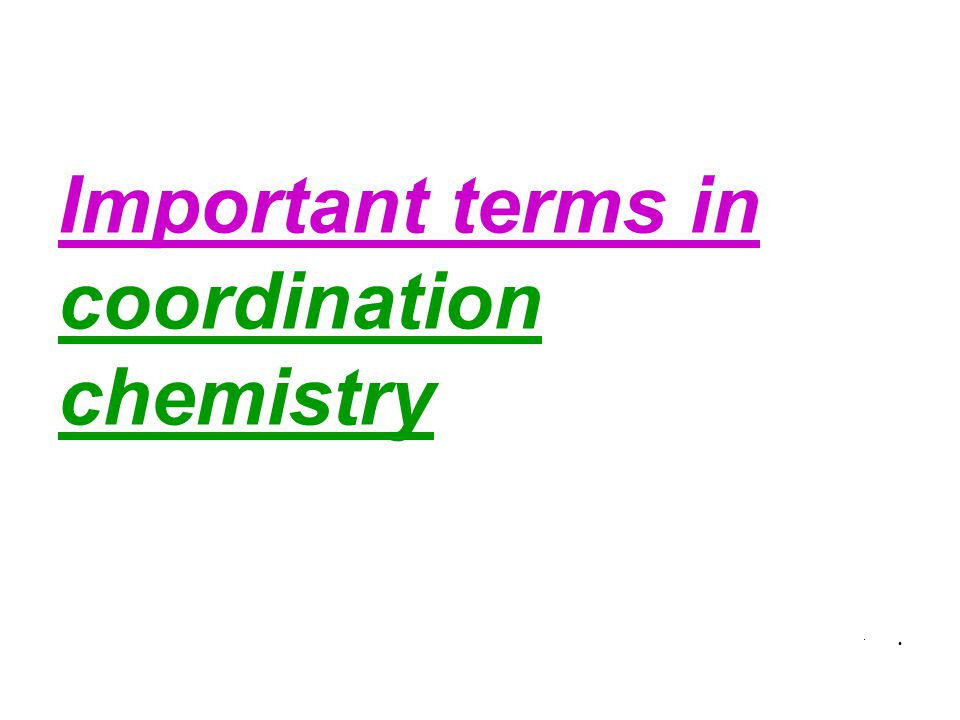 Important terms in coordination chemistry