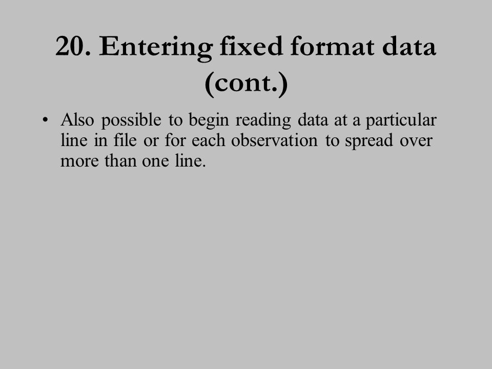 EXERCISE 3 21. Entering fixed format data