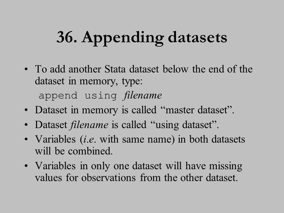 37. Merging datasets To join corresponding observations from a Stata dataset with those in the dataset in memory, type: