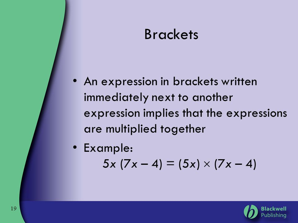 Brackets An expression in brackets written immediately next to another expression implies that the expressions are multiplied together.