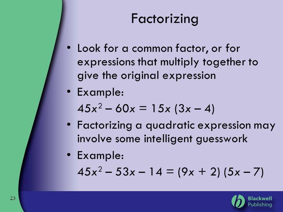 Factorizing Look for a common factor, or for expressions that multiply together to give the original expression.