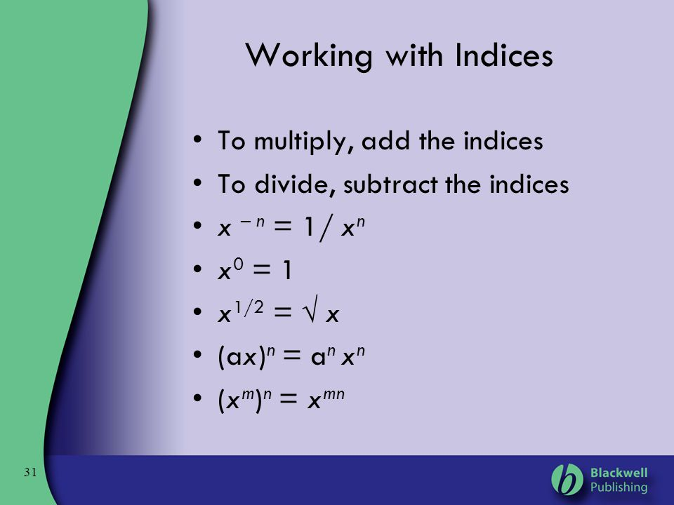 Working with Indices To multiply, add the indices