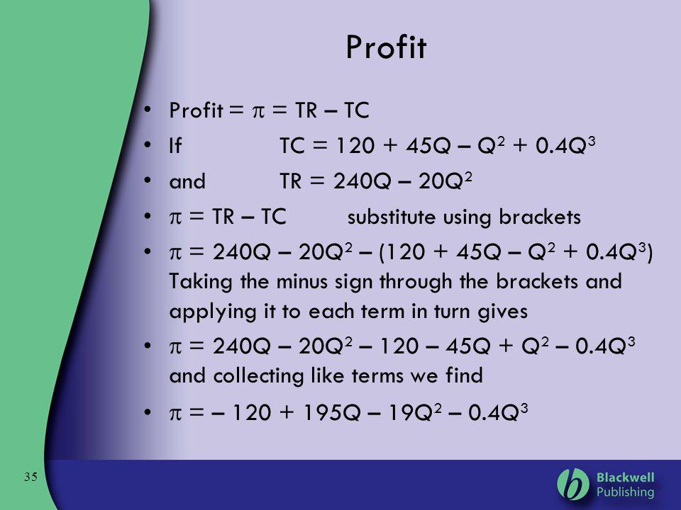 Profit Profit =  = TR – TC If TC = 120 + 45Q – Q2 + 0.4Q3