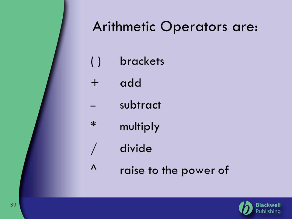Arithmetic Operators are: