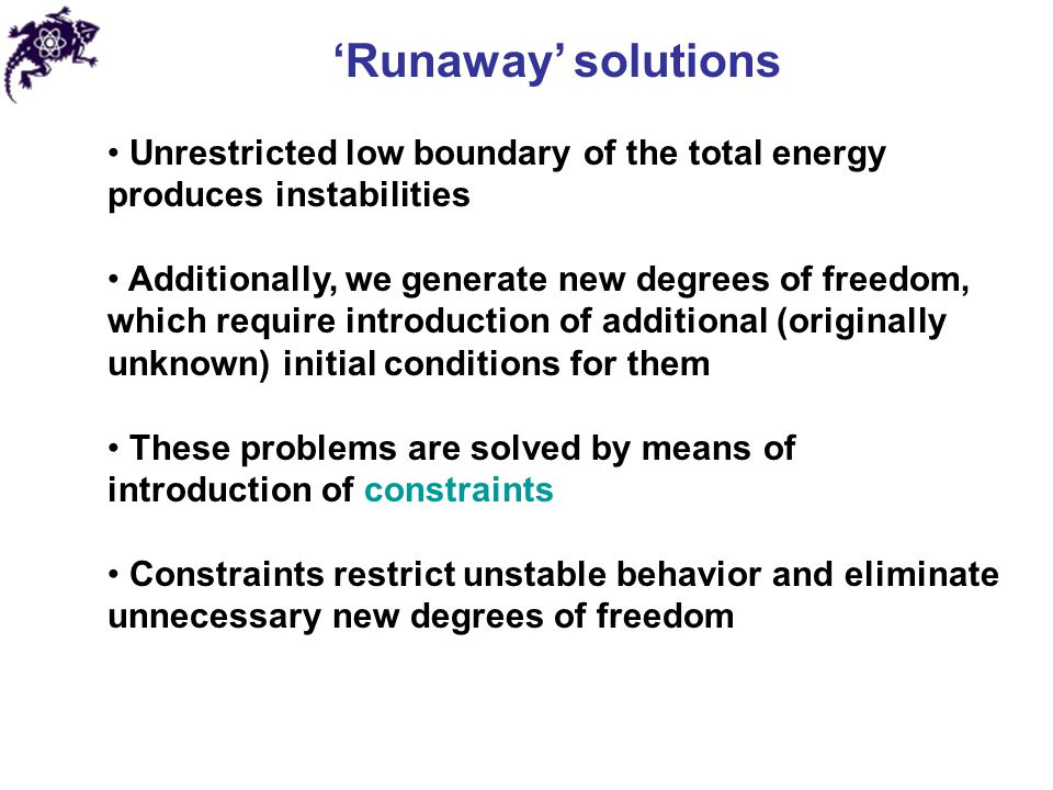 'Runaway' solutions Unrestricted low boundary of the total energy produces instabilities.