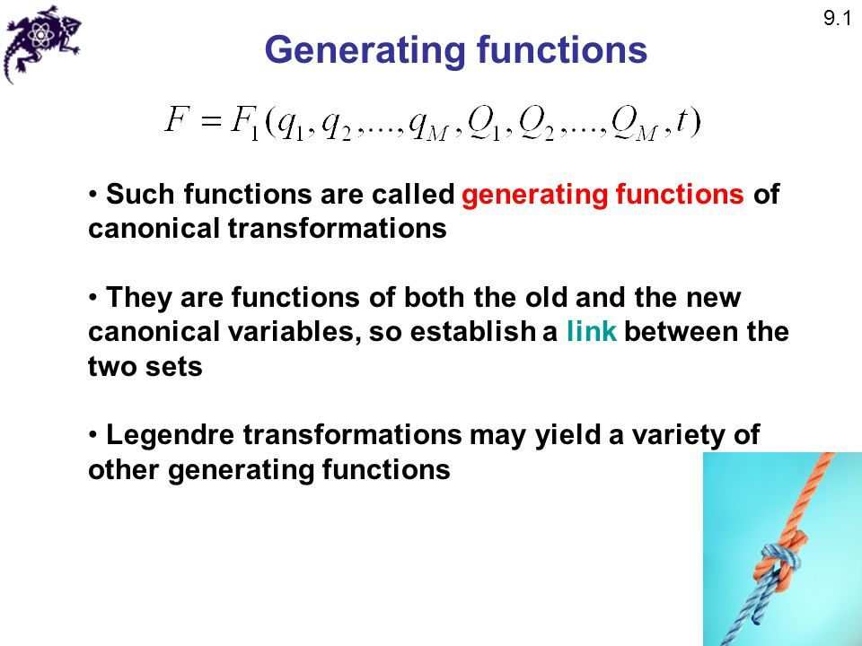 9.1 Generating functions. Such functions are called generating functions of canonical transformations.