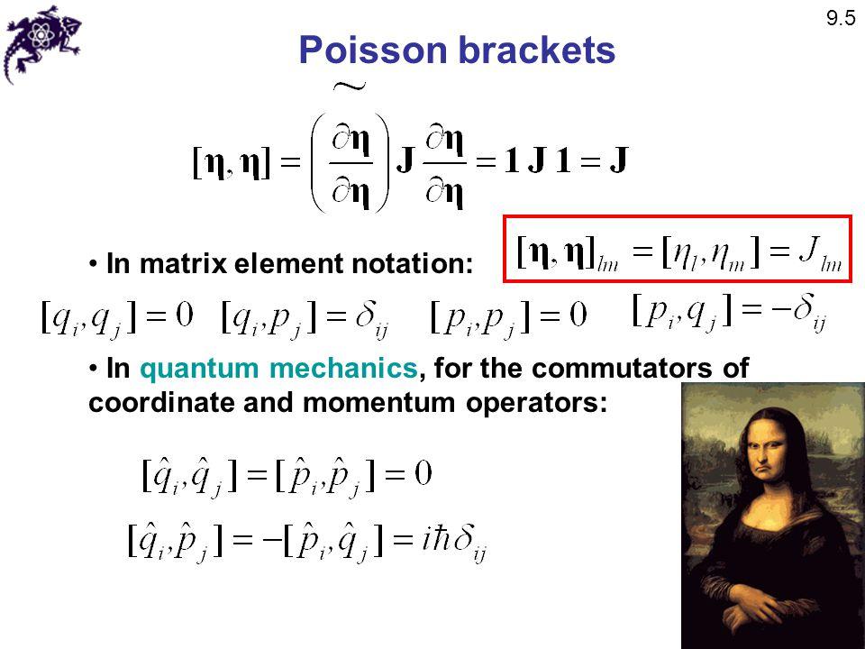 Poisson brackets In matrix element notation: