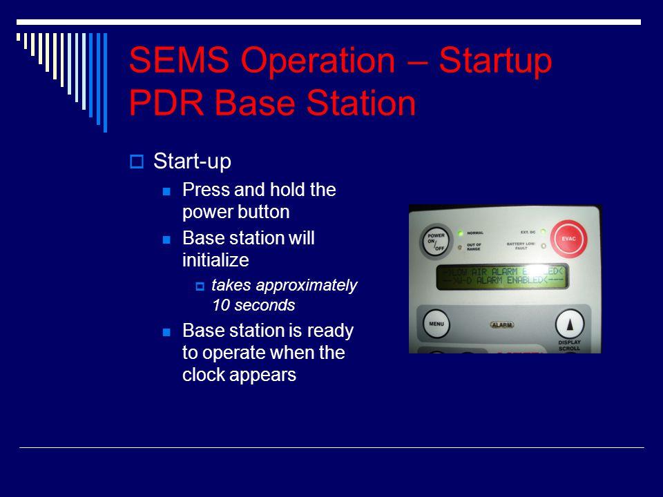 SEMS Operation – Startup PDR Base Station