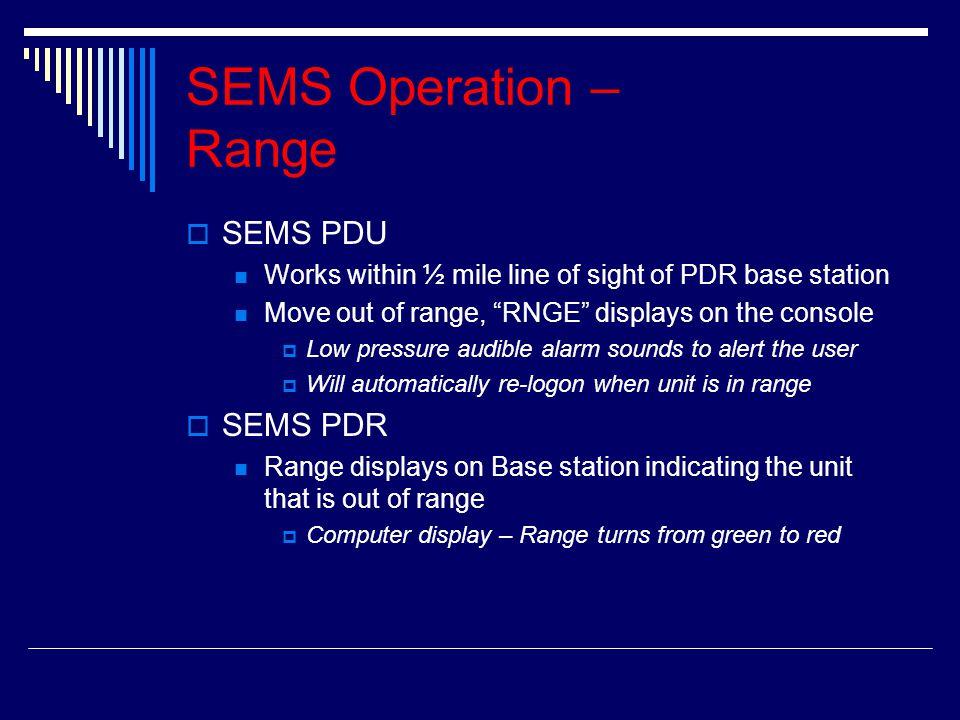SEMS Operation – Range SEMS PDU SEMS PDR