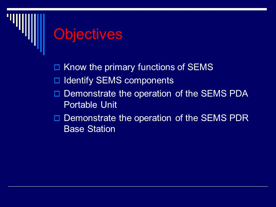 Objectives Know the primary functions of SEMS Identify SEMS components