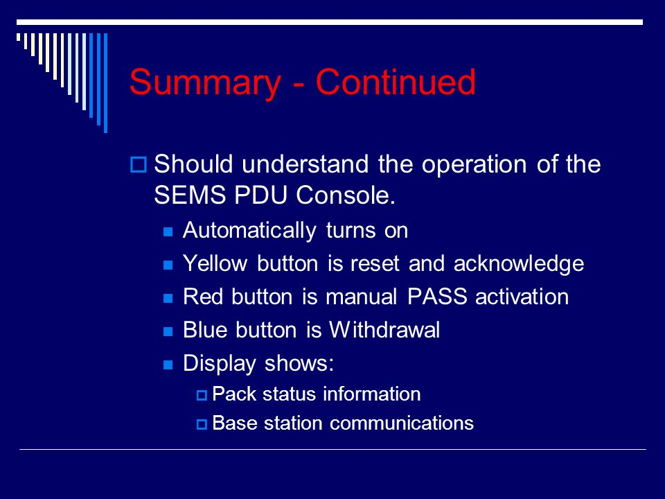Summary - Continued Should understand the operation of the SEMS PDU Console. Automatically turns on.