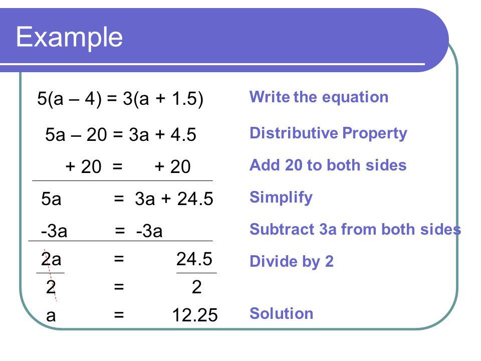 Example 5(a – 4) = 3(a + 1.5) 5a – 20 = 3a + 4.5 + 20 = + 20