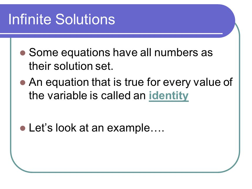 Infinite Solutions Some equations have all numbers as their solution set.