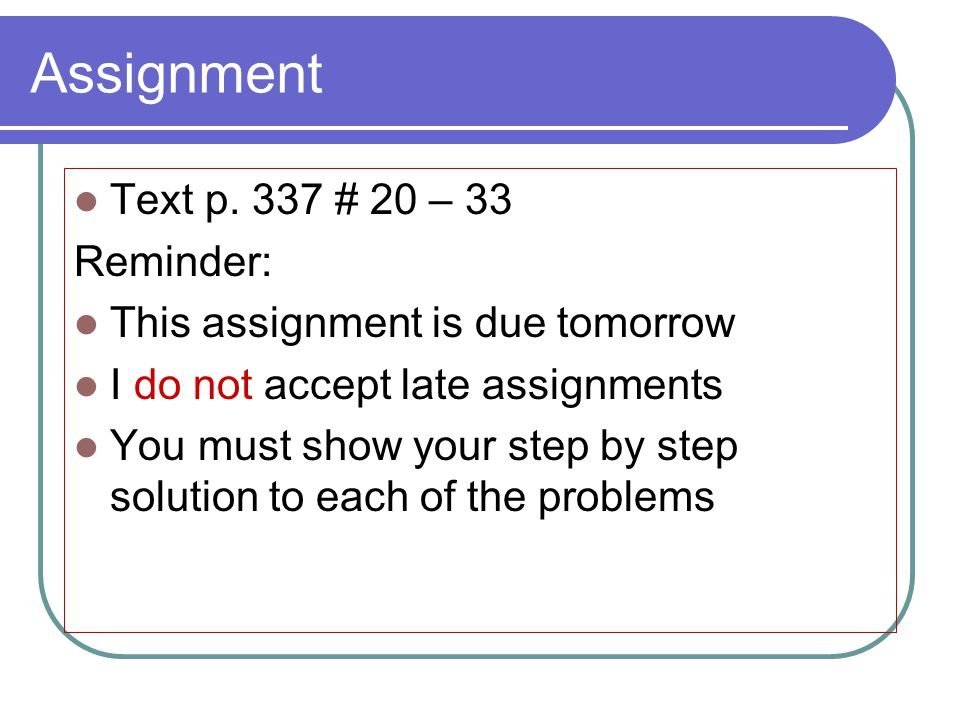 Assignment Text p. 337 # 20 – 33 Reminder: