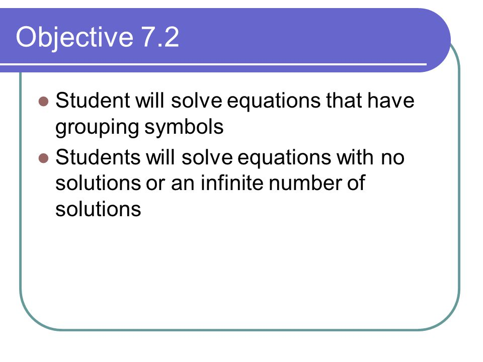 Objective 7.2 Student will solve equations that have grouping symbols