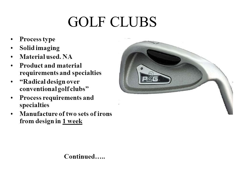 GOLF CLUBS Process type Solid imaging Material used. NA