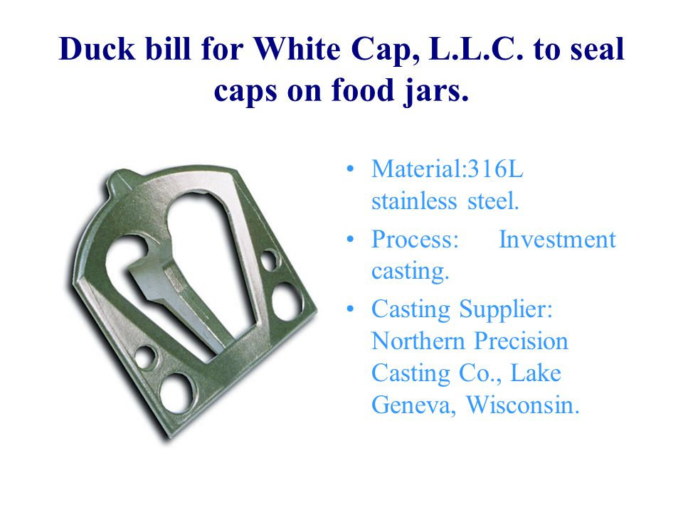 Duck bill for White Cap, L.L.C. to seal caps on food jars.