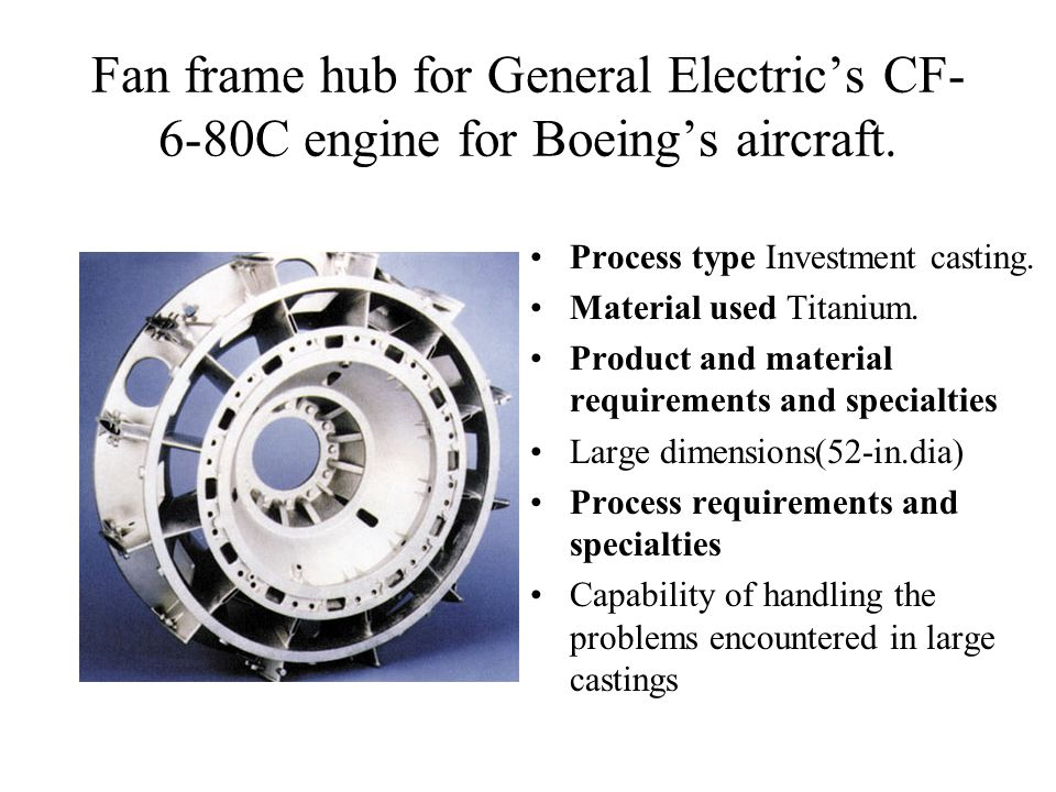 Fan frame hub for General Electric's CF-6-80C engine for Boeing's aircraft.