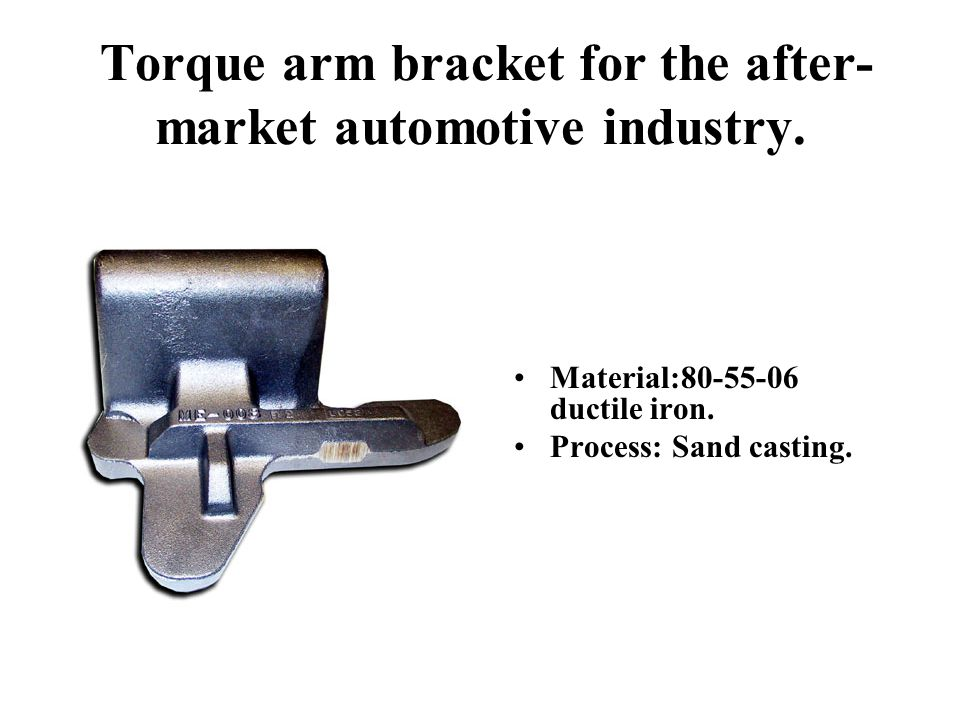 Torque arm bracket for the after-market automotive industry.