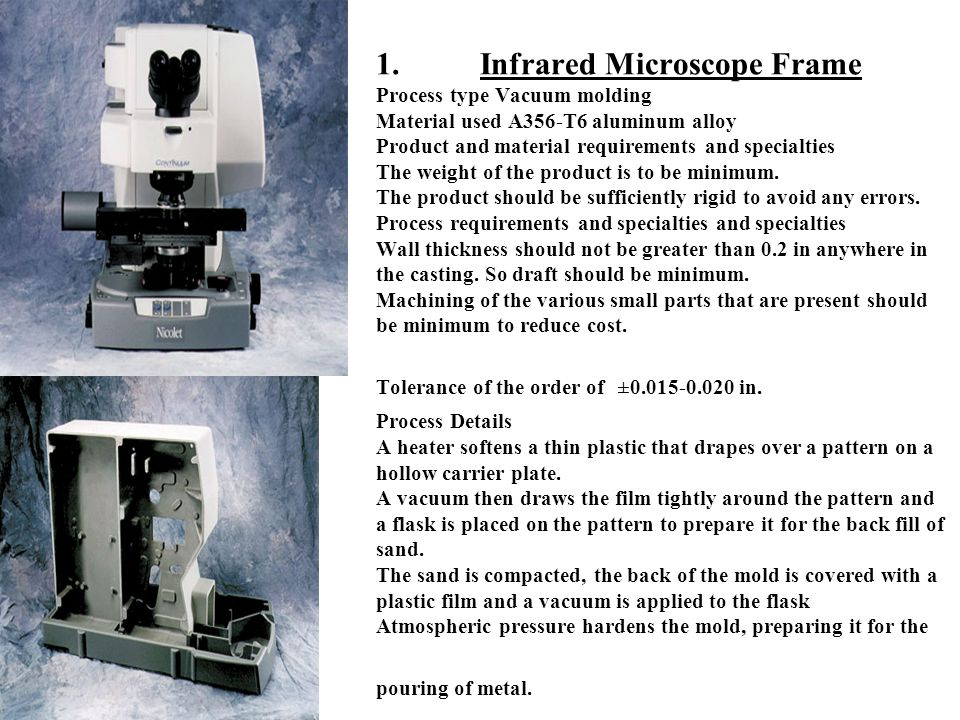 Infrared Microscope Frame Process type Vacuum molding Material used A356-T6 aluminum alloy Product and material requirements and specialties The weight of the product is to be minimum.