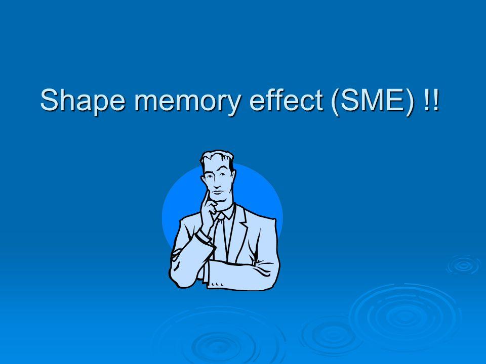 Shape memory effect (SME) !!