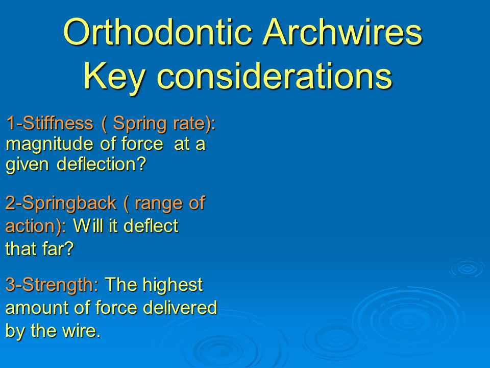Orthodontic Archwires Key considerations