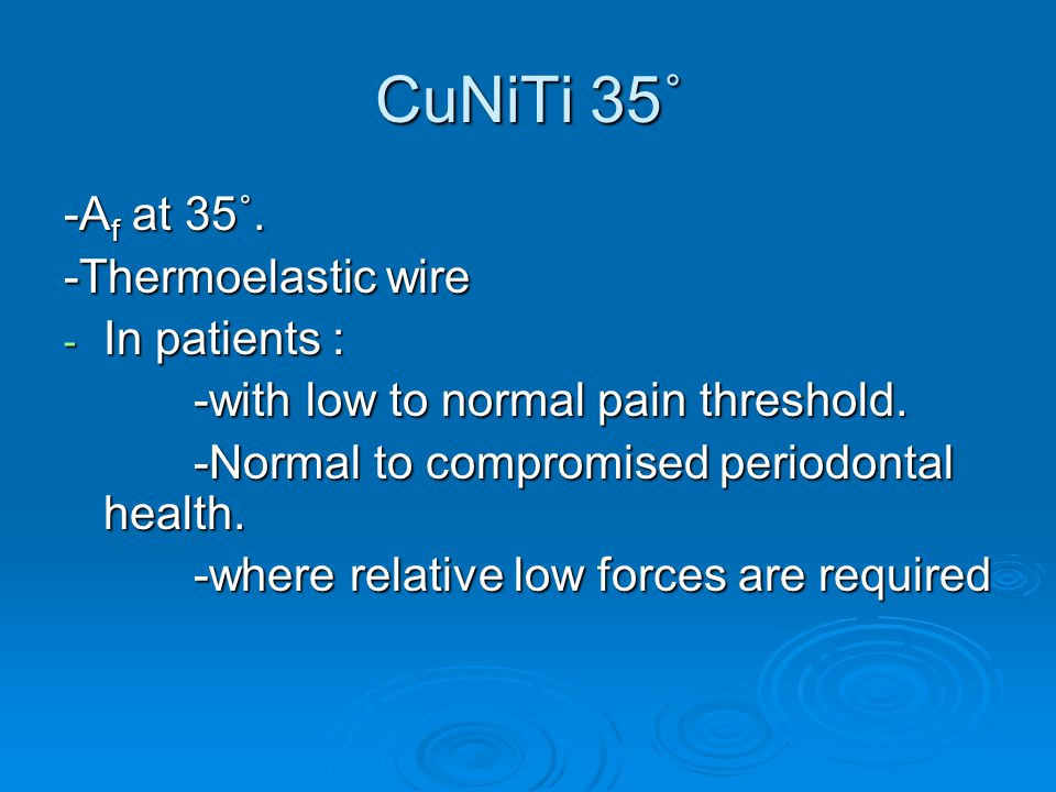 CuNiTi 35˚ -Af at 35˚. -Thermoelastic wire In patients :