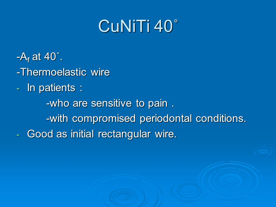 CuNiTi 40˚ -Af at 40˚. -Thermoelastic wire In patients :