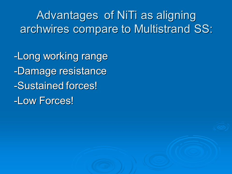 Advantages of NiTi as aligning archwires compare to Multistrand SS: