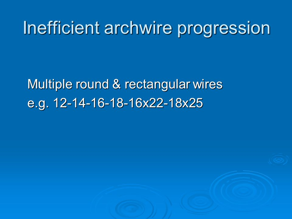 Inefficient archwire progression