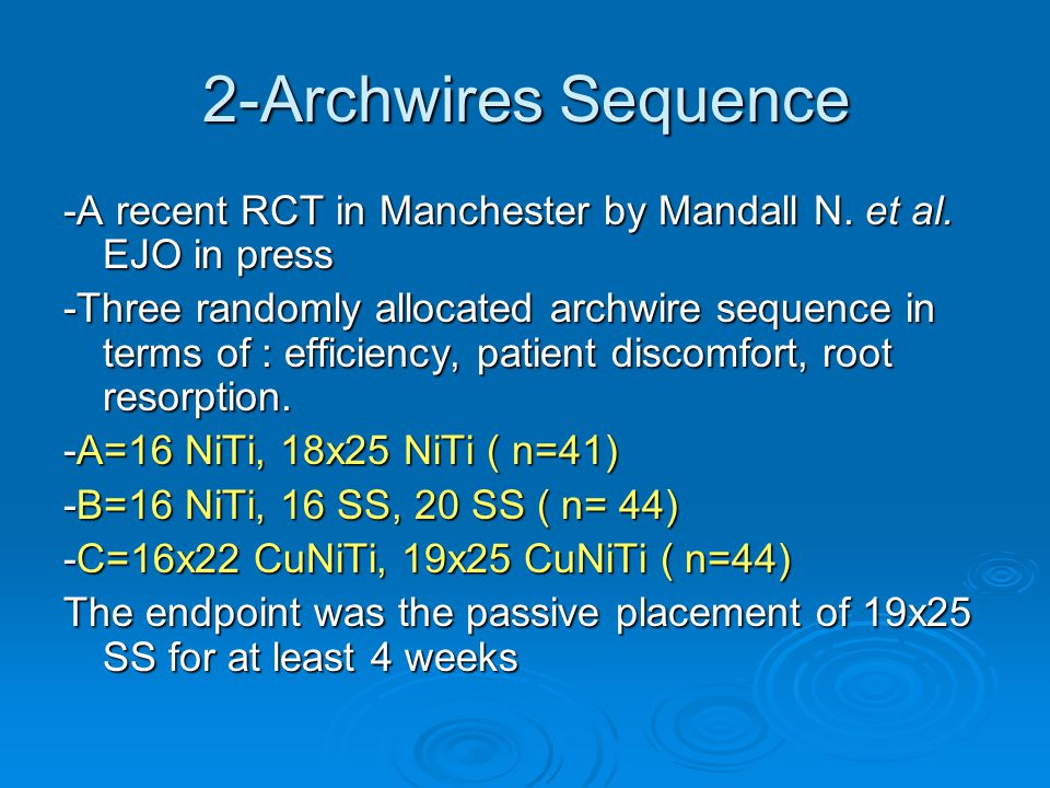 2-Archwires Sequence -A recent RCT in Manchester by Mandall N. et al. EJO in press.