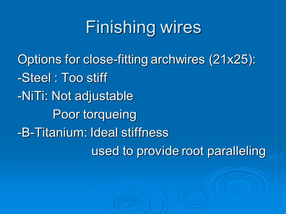 Finishing wires Options for close-fitting archwires (21x25):