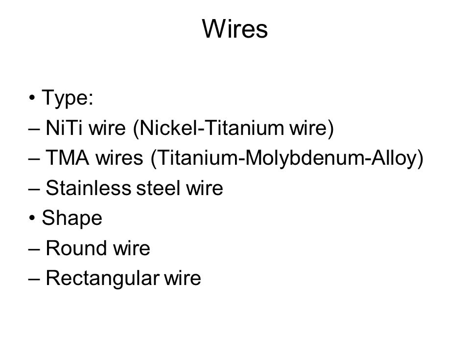 Wires • Type: – NiTi wire (Nickel-Titanium wire)