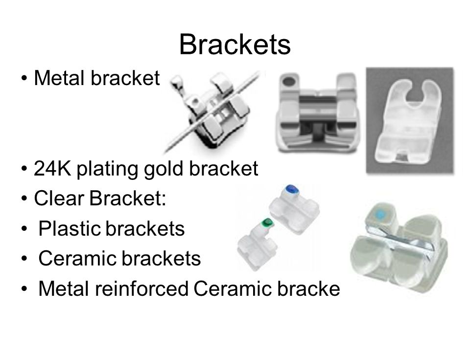 Brackets • Metal bracket • 24K plating gold bracket • Clear Bracket:
