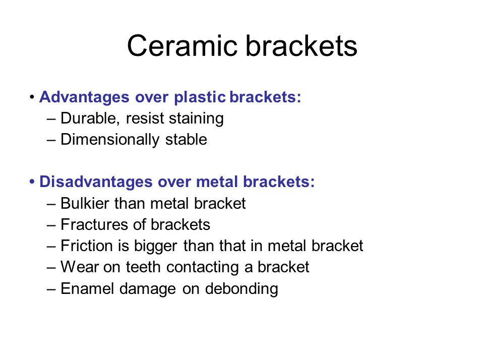 Ceramic brackets • Advantages over plastic brackets: