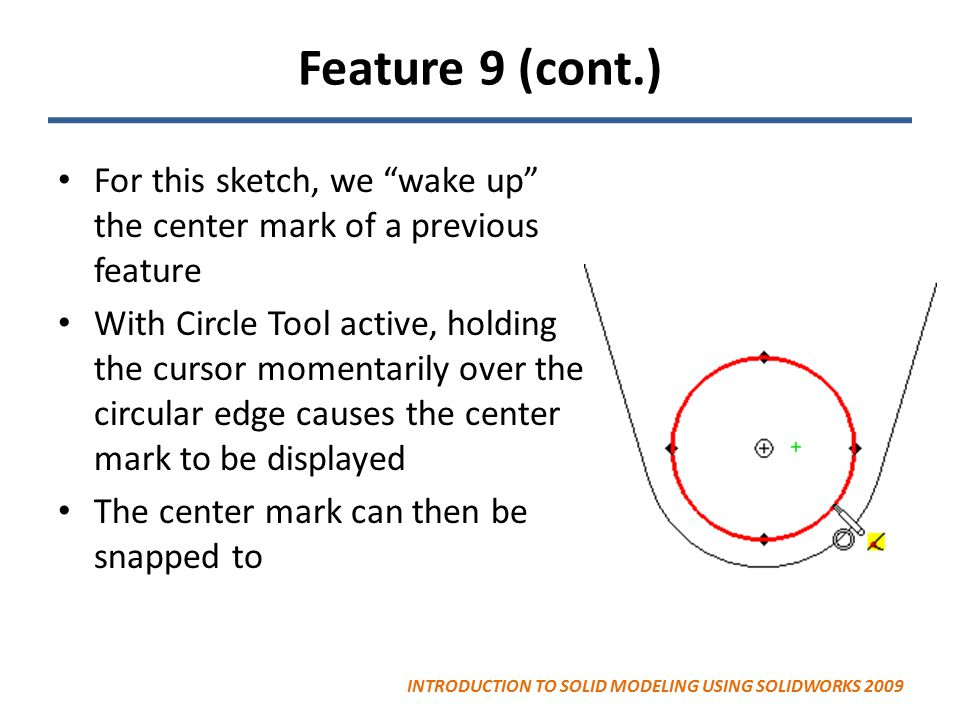 Feature 9 (cont.) For this sketch, we wake up the center mark of a previous feature.
