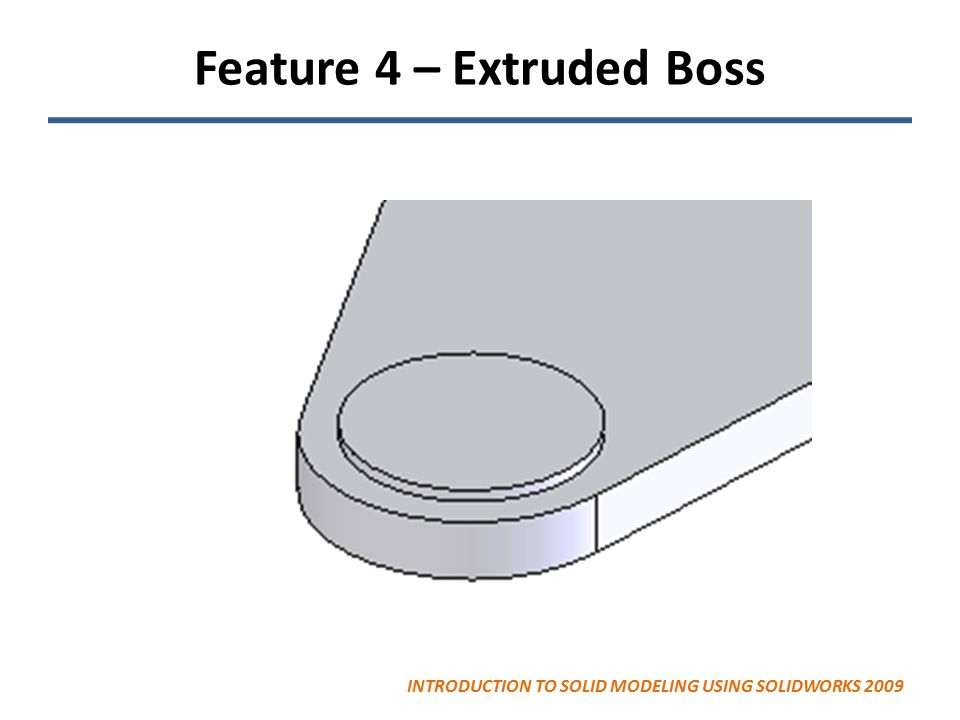Feature 4 – Extruded Boss