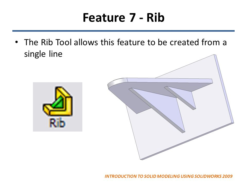 Feature 7 - Rib The Rib Tool allows this feature to be created from a single line.