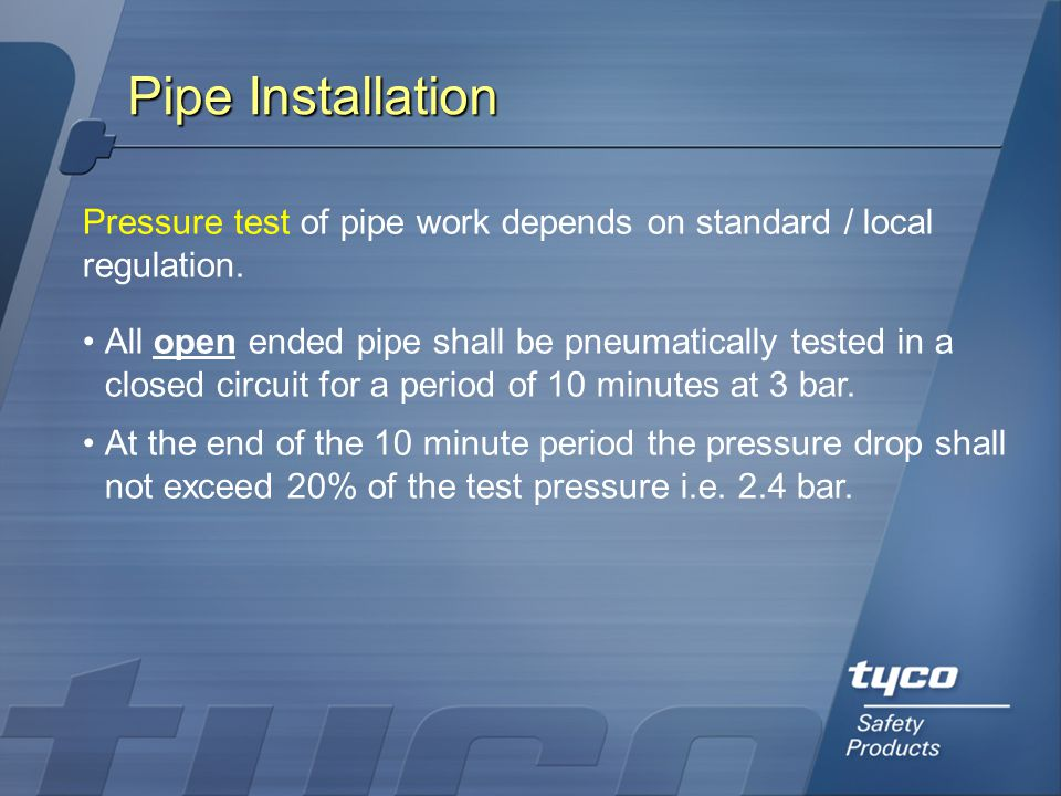 Pipe Installation Pressure test of pipe work depends on standard / local regulation.