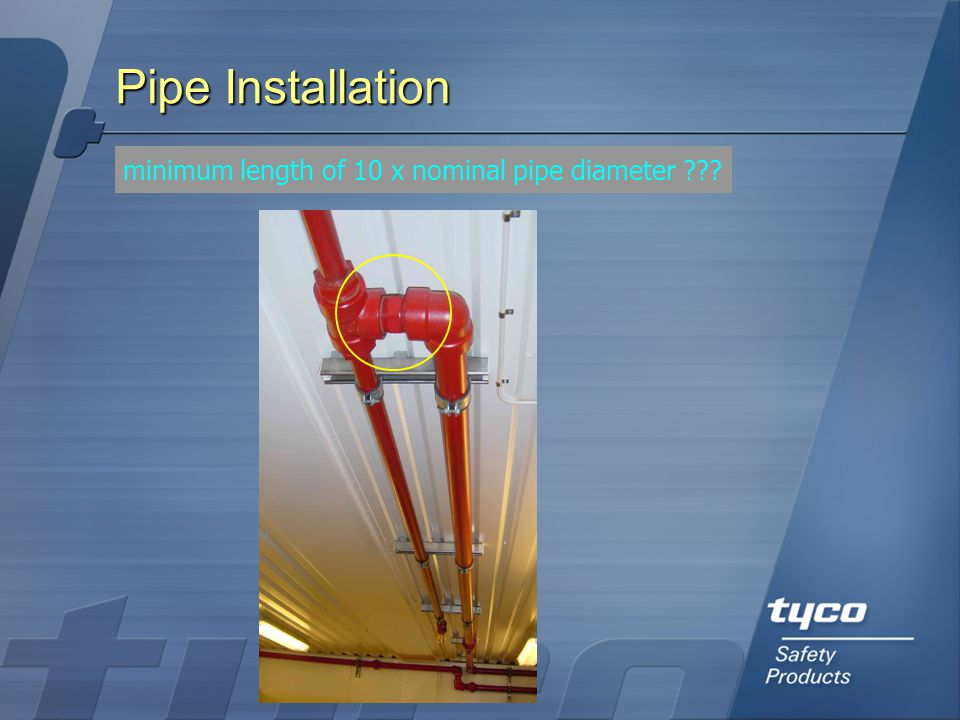 Pipe Installation minimum length of 10 x nominal pipe diameter