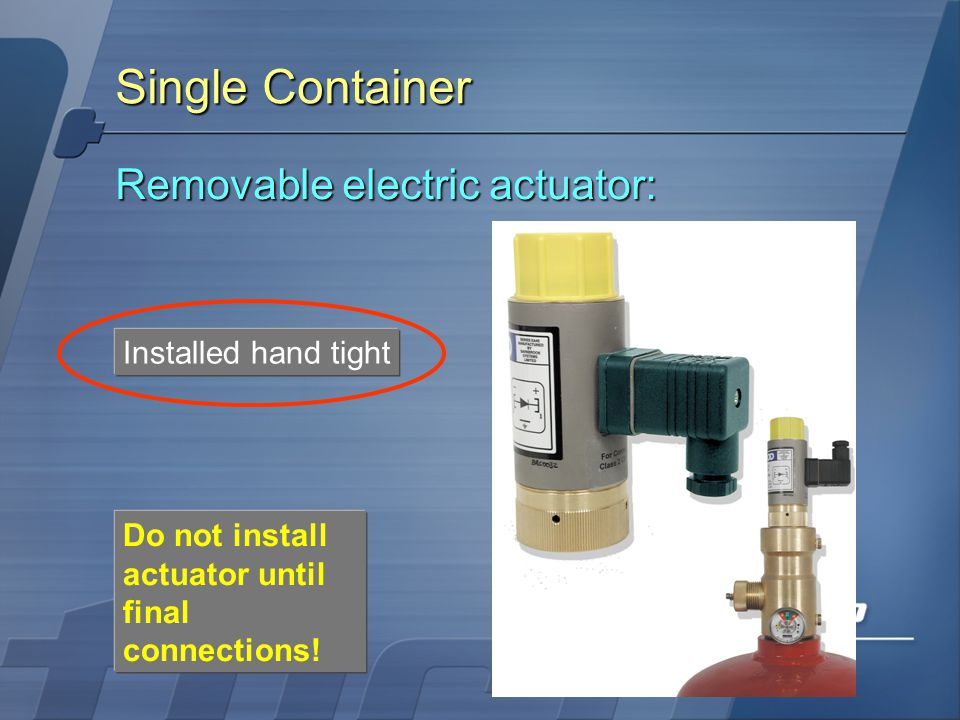 Single Container Removable electric actuator: Installed hand tight