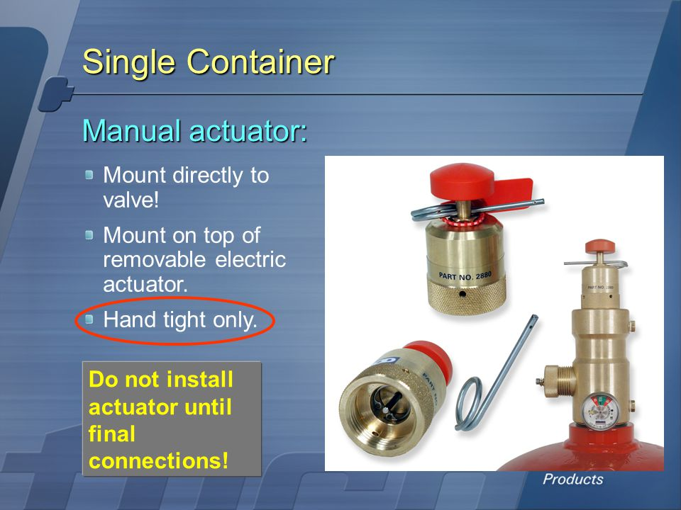 Single Container Manual actuator: Mount directly to valve!